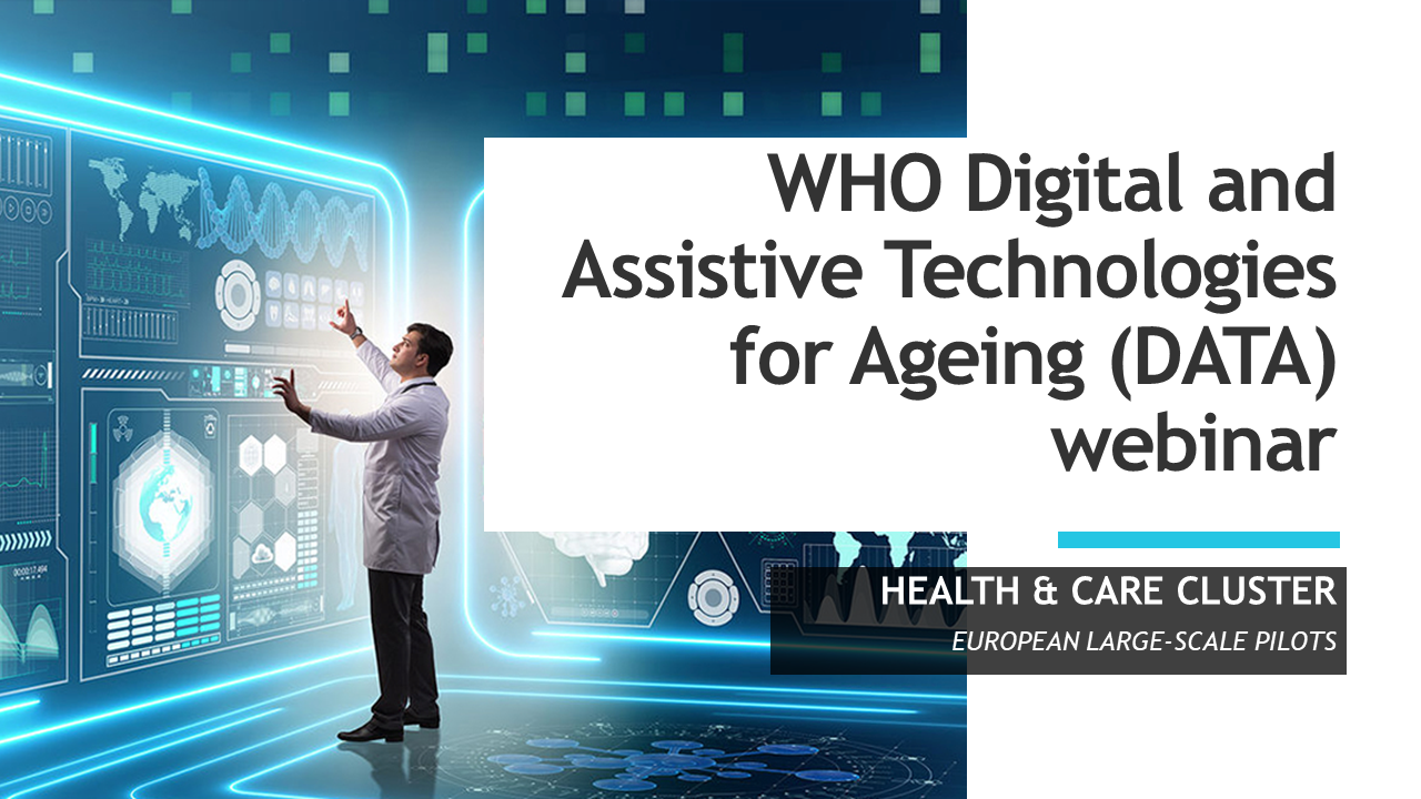 WHO Digital and Assistive Technologies for Ageing webinar: Insights from European large-scale pilot projects